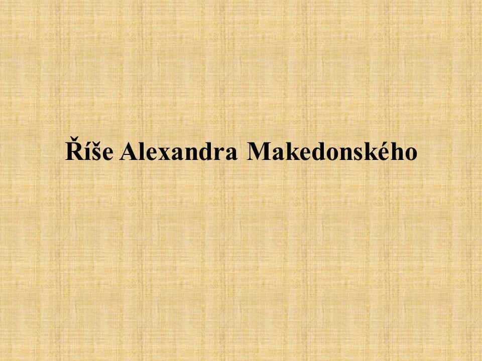 Alexandr Veliký (336 - 323) měl skvělé vzdělání (učitelem mu byl Aristoteles) byl to vynikající ctižádostivý vojevůdce znovu porazil a spojil řecké státy pro boj proti Persii v následných bitvách slavně zvítězil nad vojsky perského krále Dárea III.: –334 př.