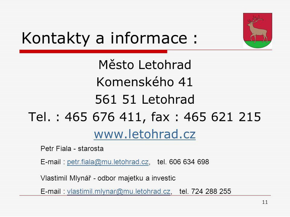11 Kontakty a informace : Město Letohrad Komenského 41 561 51 Letohrad Tel. : 465 676 411, fax : 465 621 215 www.letohrad.cz Petr Fiala - starosta E-m