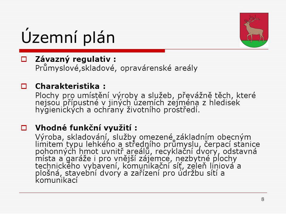 8 Územní plán  Závazný regulativ : Průmyslové,skladové, opravárenské areály  Charakteristika : Plochy pro umístění výroby a služeb, převážně těch, k