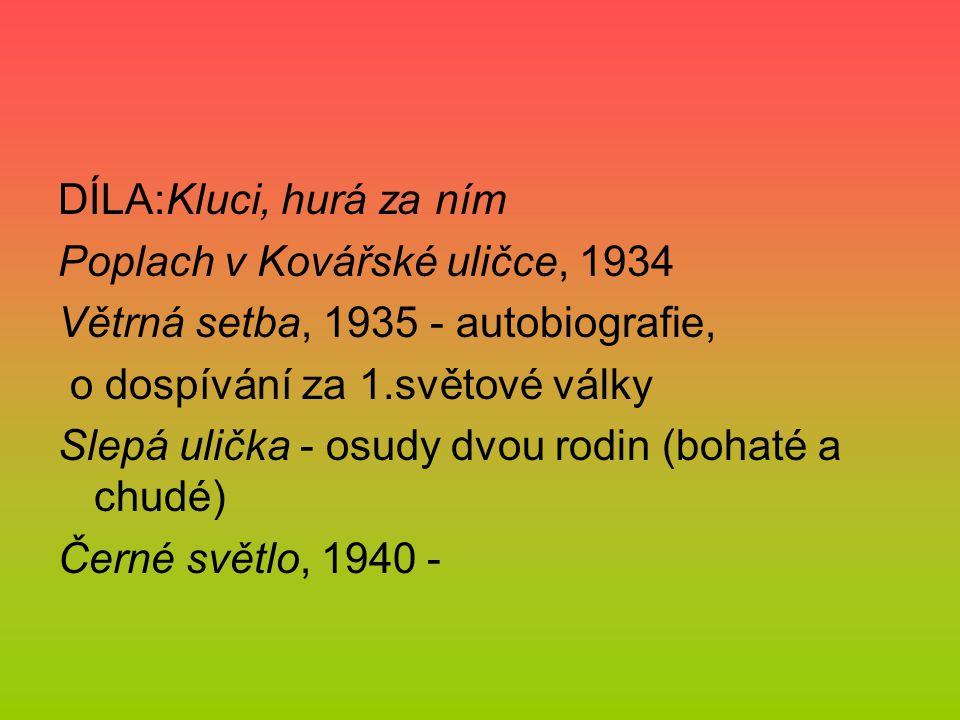 DÍLA:Kluci, hurá za ním Poplach v Kovářské uličce, 1934 Větrná setba, 1935 - autobiografie, o dospívání za 1.světové války Slepá ulička - osudy dvou r