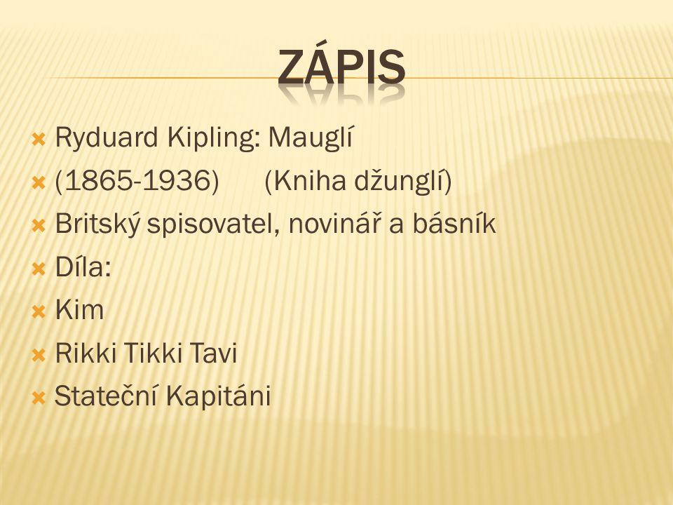  Ryduard Kipling: Mauglí  (1865-1936) (Kniha džunglí)  Britský spisovatel, novinář a básník  Díla:  Kim  Rikki Tikki Tavi  Stateční Kapitáni
