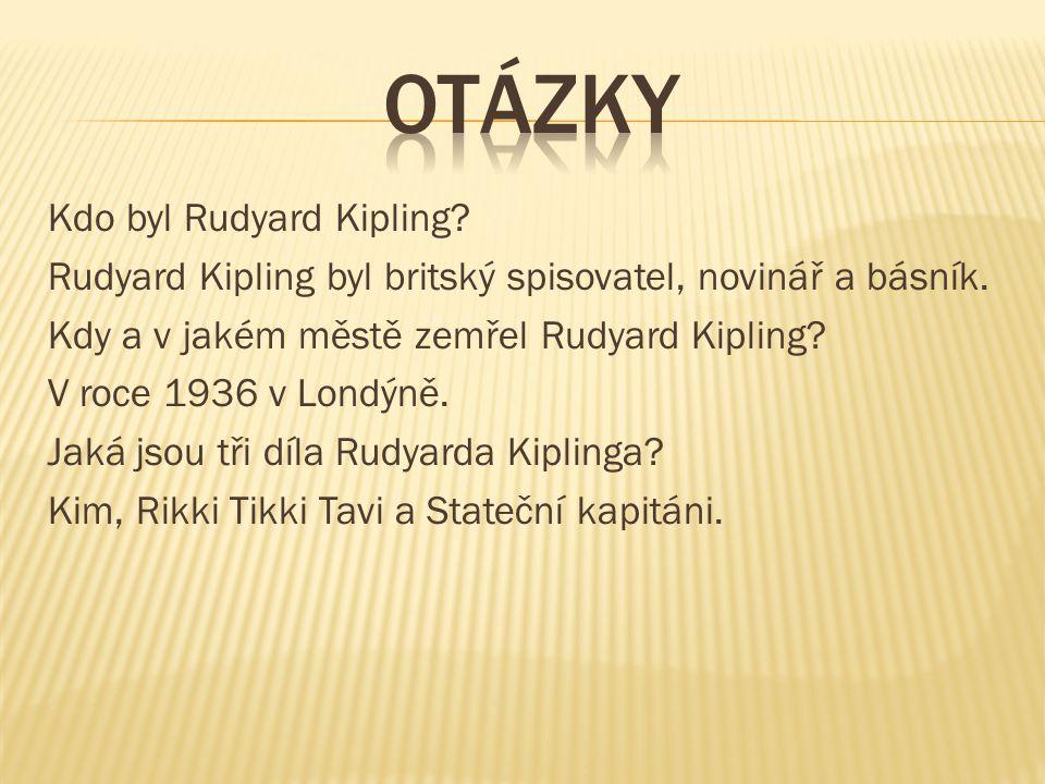 Kdo byl Rudyard Kipling. Rudyard Kipling byl britský spisovatel, novinář a básník.