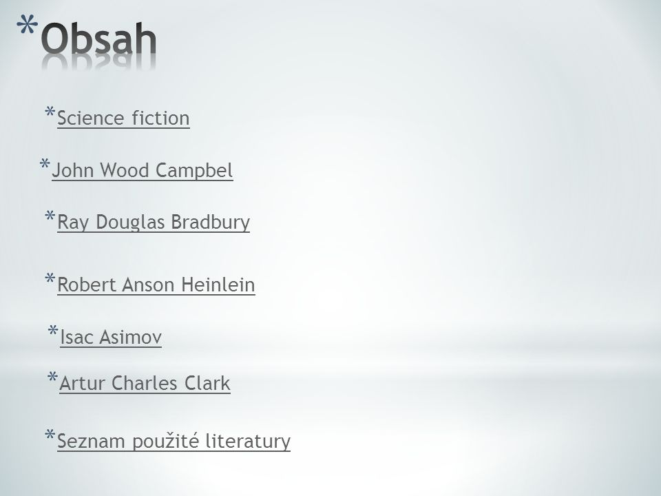 * Science fiction Science fiction * John Wood Campbel John Wood Campbel * Ray Douglas Bradbury Ray Douglas Bradbury * Robert Anson Heinlein Robert Ans
