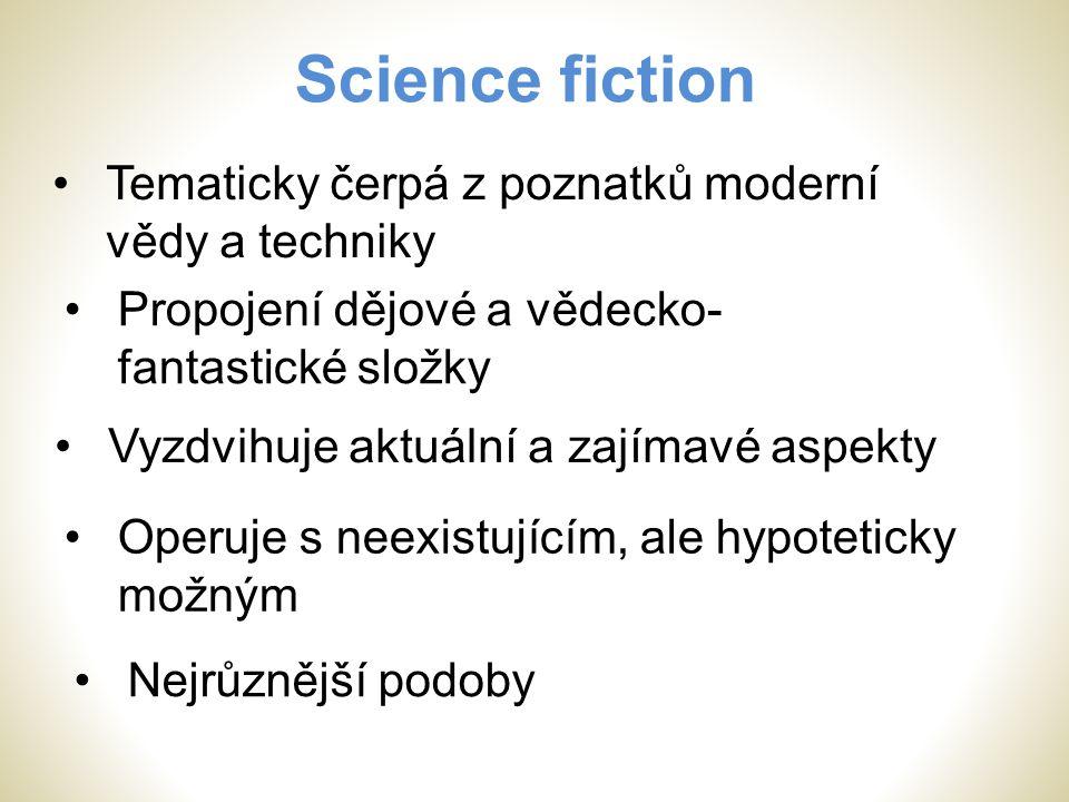 Science fiction Tematicky čerpá z poznatků moderní vědy a techniky Propojení dějové a vědecko- fantastické složky Vyzdvihuje aktuální a zajímavé aspek