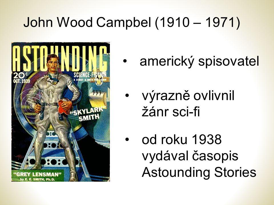 John Wood Campbel (1910 – 1971) americký spisovatel od roku 1938 vydával časopis Astounding Stories výrazně ovlivnil žánr sci-fi