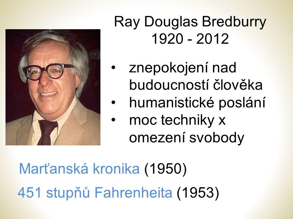 Ray Douglas Bredburry 1920 - 2012 Marťanská kronika (1950) 451 stupňů Fahrenheita (1953) znepokojení nad budoucností člověka humanistické poslání moc