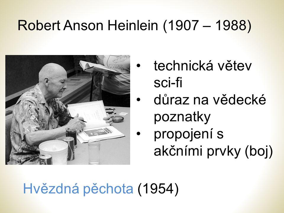 Robert Anson Heinlein (1907 – 1988) technická větev sci-fi důraz na vědecké poznatky propojení s akčními prvky (boj) Hvězdná pěchota (1954)