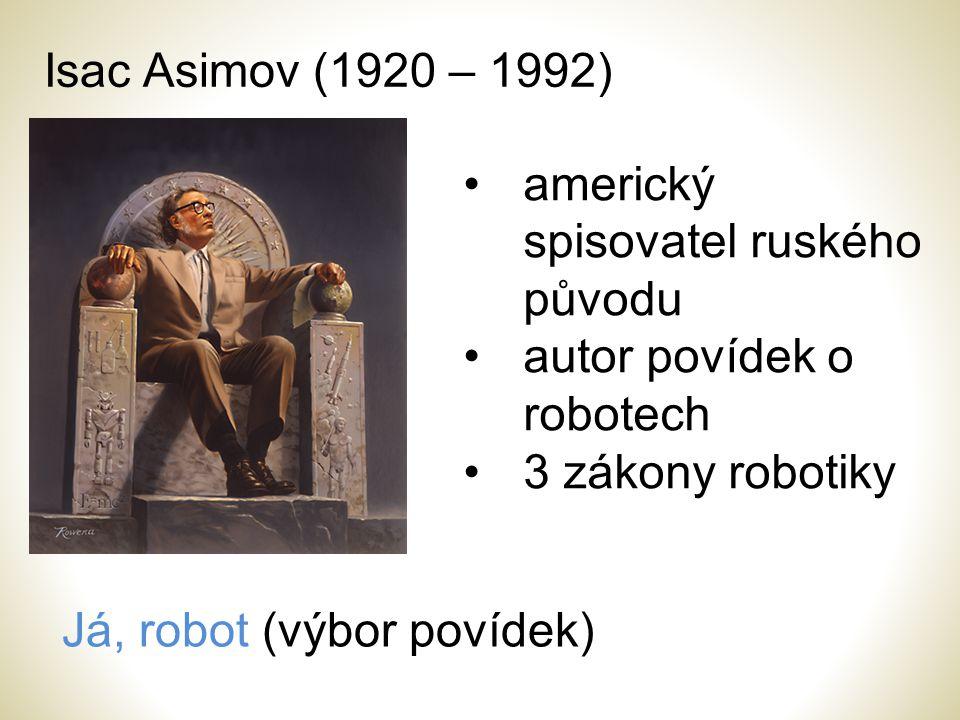 Isac Asimov (1920 – 1992) americký spisovatel ruského původu autor povídek o robotech 3 zákony robotiky Já, robot (výbor povídek)