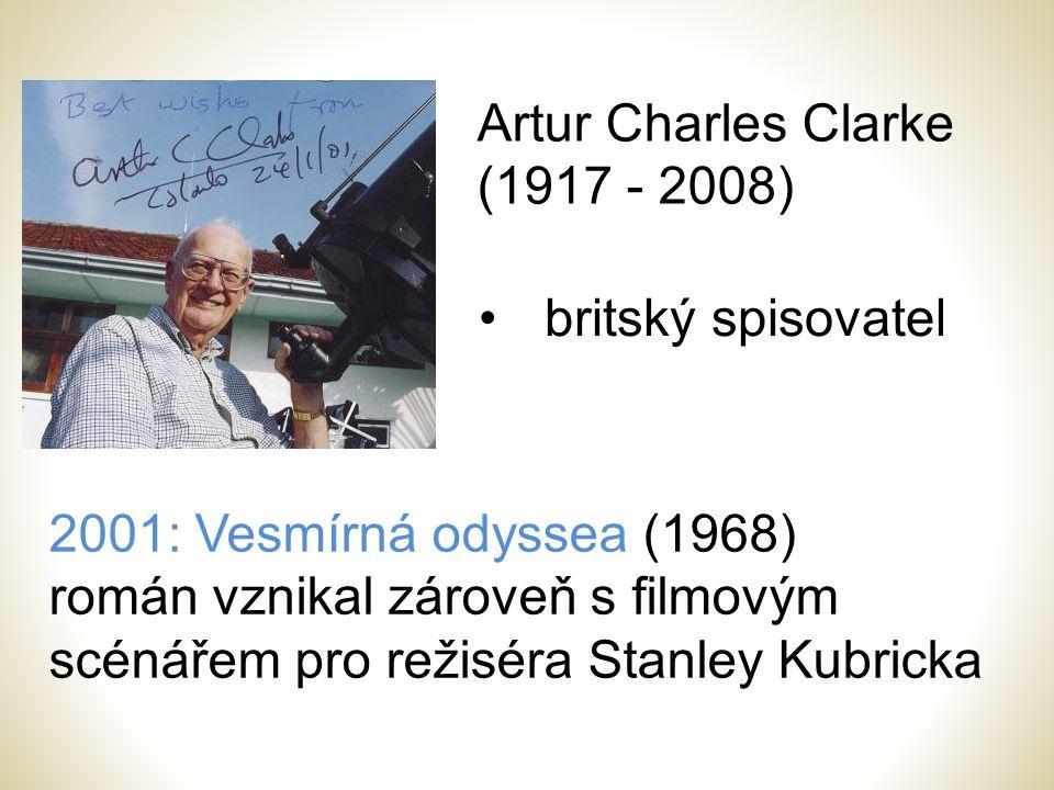Artur Charles Clarke (1917 - 2008) britský spisovatel 2001: Vesmírná odyssea (1968) román vznikal zároveň s filmovým scénářem pro režiséra Stanley Kub
