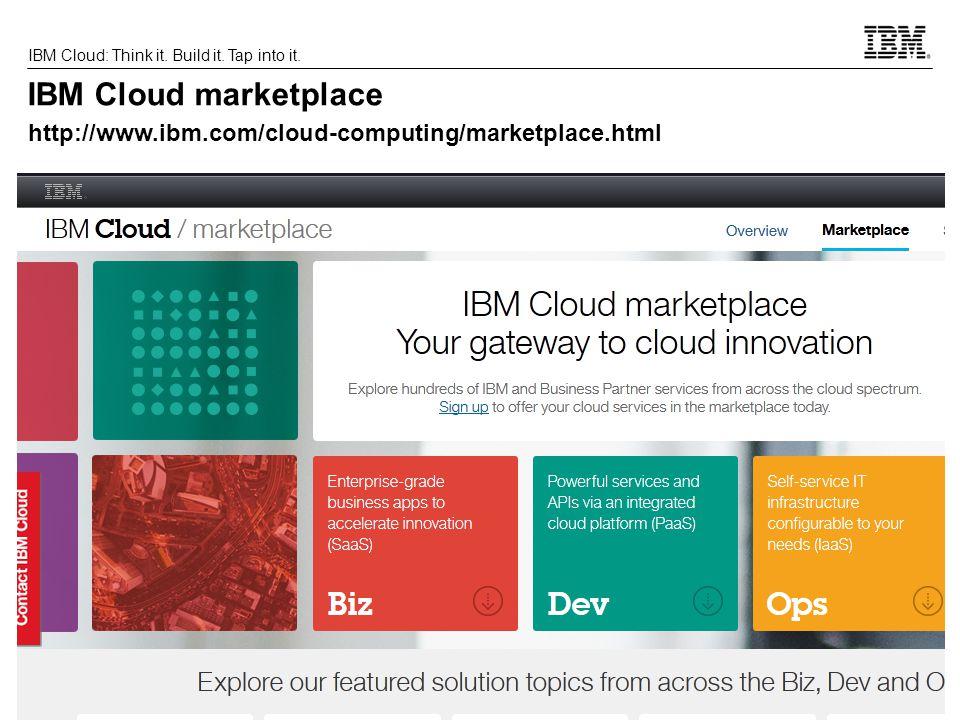 27 IBM Cloud: Think it. Build it. Tap into it. IBM Cloud marketplace http://www.ibm.com/cloud-computing/marketplace.html