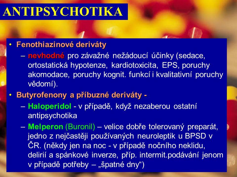 ANTIPSYCHOTIKA Fenothiazinové derivátyFenothiazinové deriváty –nevhodné –nevhodné pro závažné nežádoucí účinky (sedace, ortostatická hypotenze, kardio