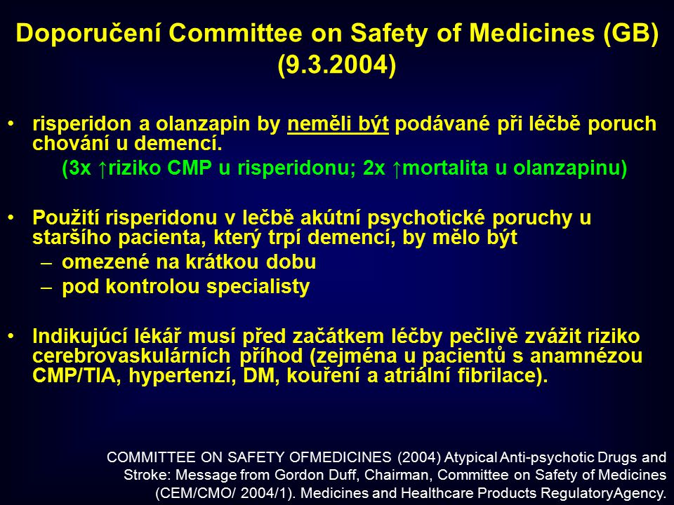 Doporučení Committee on Safety of Medicines (GB) (9.3.2004) risperidon a olanzapin by neměli být podávané při léčbě poruch chování u demencí.