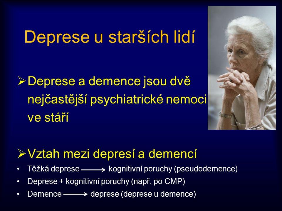 Deprese u starších lidí  Deprese a demence jsou dvě nejčastější psychiatrické nemoci ve stáří  Vztah mezi depresí a demencí Těžká deprese kognitivní