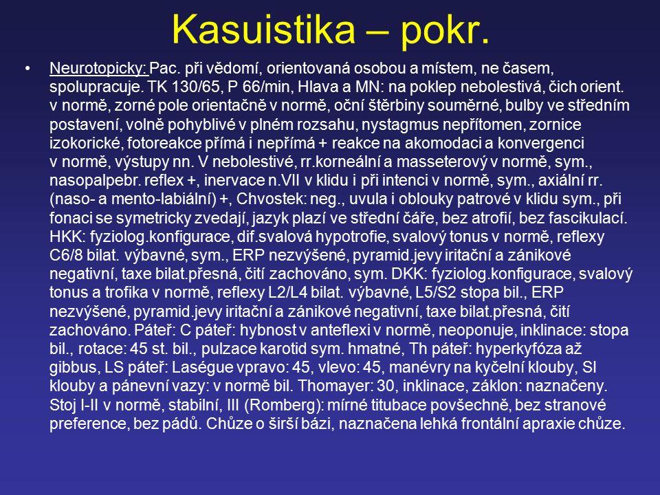 Kasuistika – pokr. Neurotopicky: Pac. při vědomí, orientovaná osobou a místem, ne časem, spolupracuje. TK 130/65, P 66/min, Hlava a MN: na poklep nebo