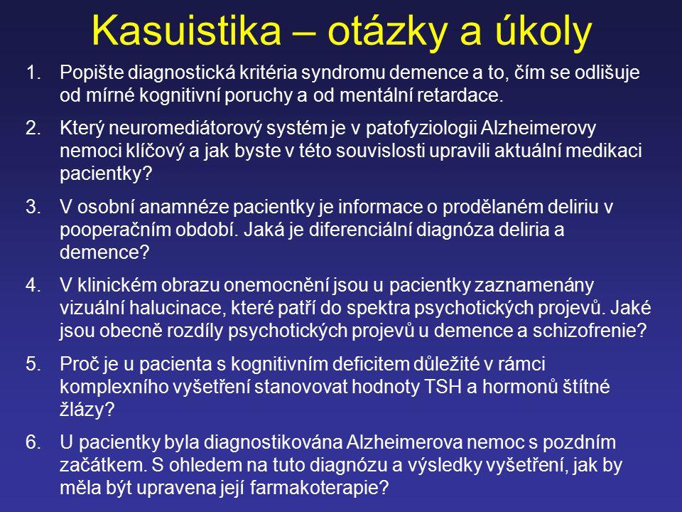 Kasuistika – otázky a úkoly 1.Popište diagnostická kritéria syndromu demence a to, čím se odlišuje od mírné kognitivní poruchy a od mentální retardace