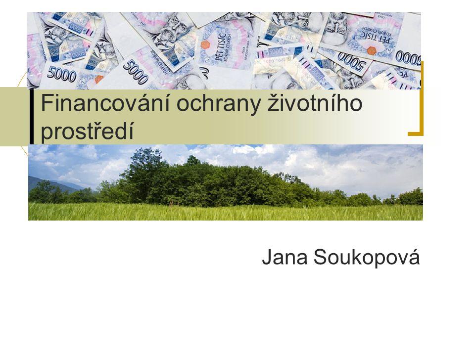 Financování ochrany životního prostředí Jana Soukopová