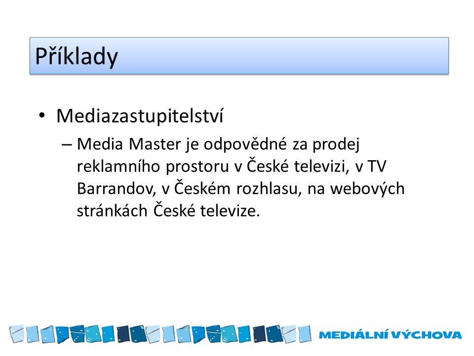 Příklady Mediazastupitelství – Media Master je odpovědné za prodej reklamního prostoru v České televizi, v TV Barrandov, v Českém rozhlasu, na webových stránkách České televize.