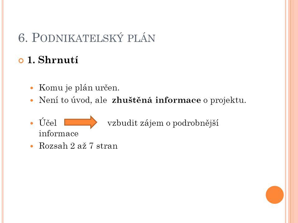 6. P ODNIKATELSKÝ PLÁN 1. Shrnutí Komu je plán určen.