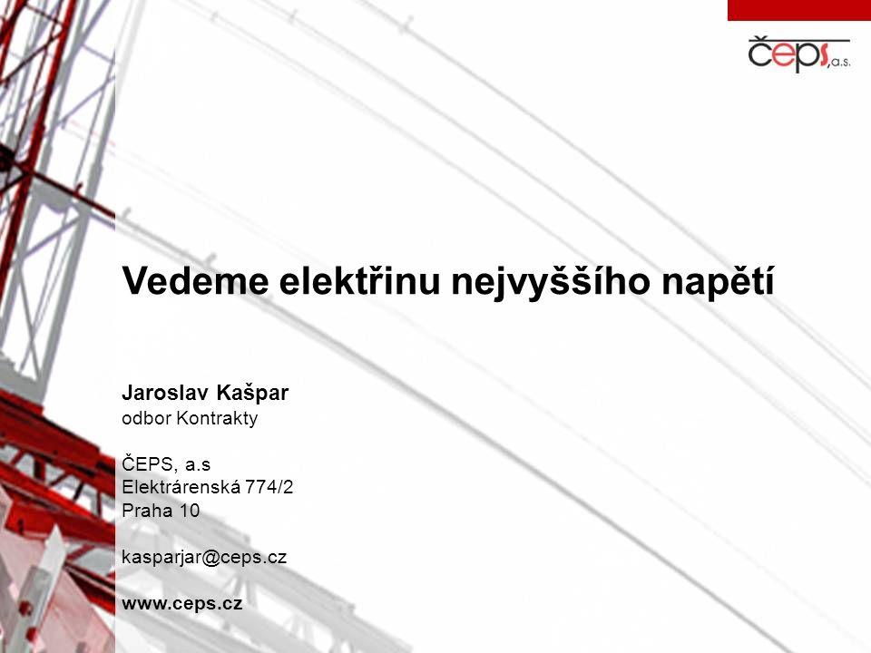 Vedeme elektřinu nejvyššího napětí Jaroslav Kašpar odbor Kontrakty ČEPS, a.s Elektrárenská 774/2 Praha 10 kasparjar@ceps.cz www.ceps.cz