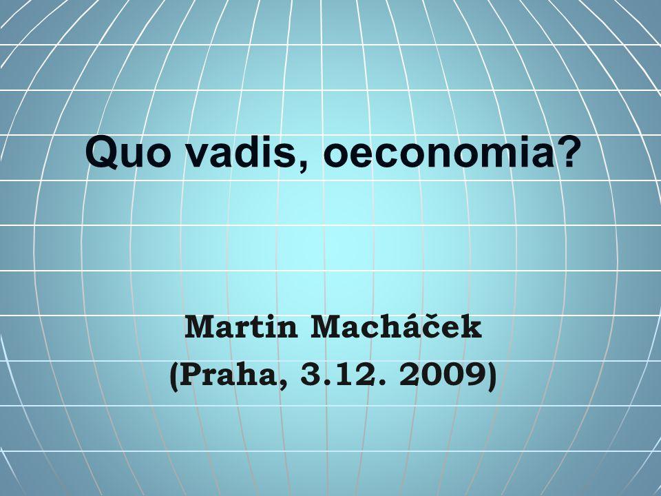 Quo vadis, oeconomia? Martin Macháček (Praha, 3.12. 2009)