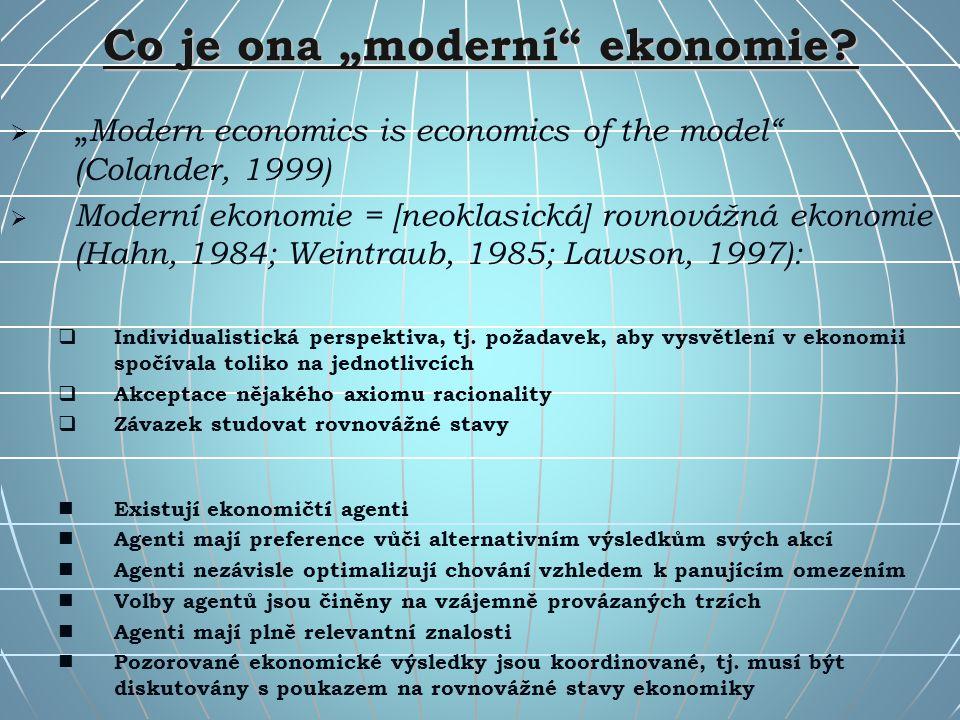 """Co je ona """"moderní"""" ekonomie?   """" Modern economics is economics of the model"""" (Colander, 1999)   Moderní ekonomie = [neoklasická] rovnovážná ekono"""