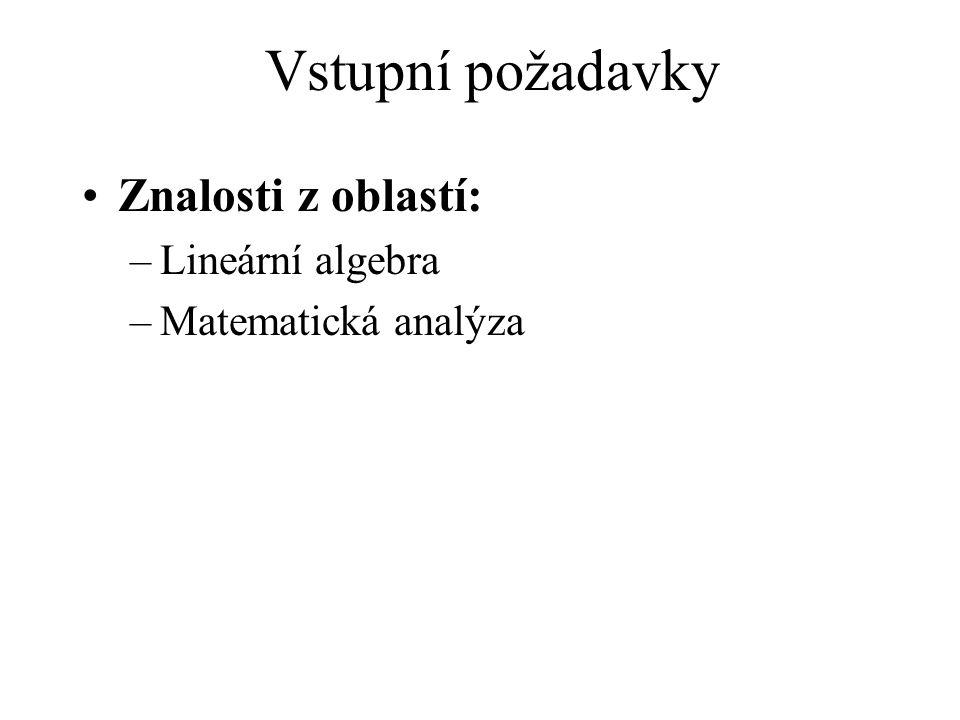 Vstupní požadavky Znalosti z oblastí: –Lineární algebra –Matematická analýza