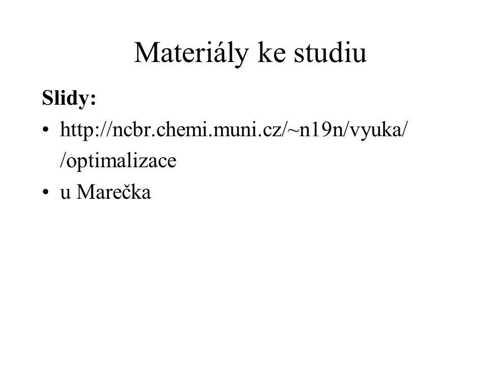 Materiály ke studiu Slidy: http://ncbr.chemi.muni.cz/~n19n/vyuka/ /optimalizace u Marečka