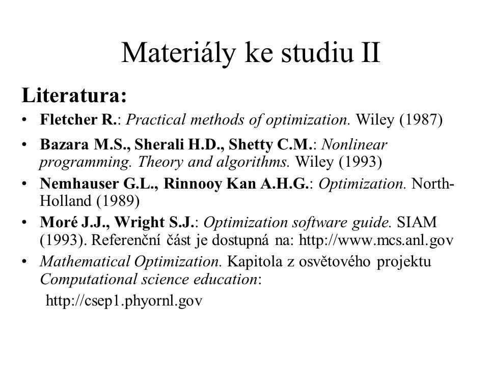 Materiály ke studiu II Literatura: Fletcher R.: Practical methods of optimization. Wiley (1987) Bazara M.S., Sherali H.D., Shetty C.M.: Nonlinear prog