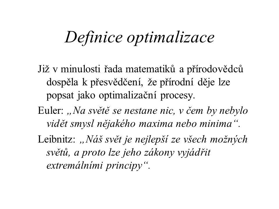 Definice optimalizace II Optimalizaci lze definovat například následovně: Obor zabývající se určením nejlepšího řešení jistého matematicky definovaného problému.