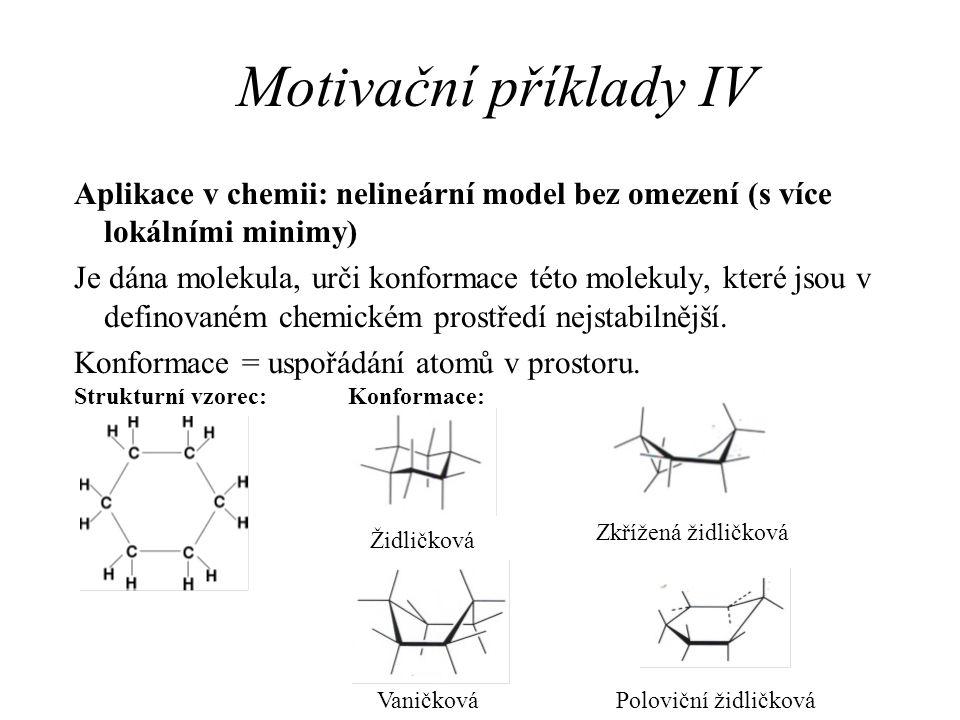 Motivační příklady IV Aplikace v chemii: nelineární model bez omezení (s více lokálními minimy) Je dána molekula, urči konformace této molekuly, které