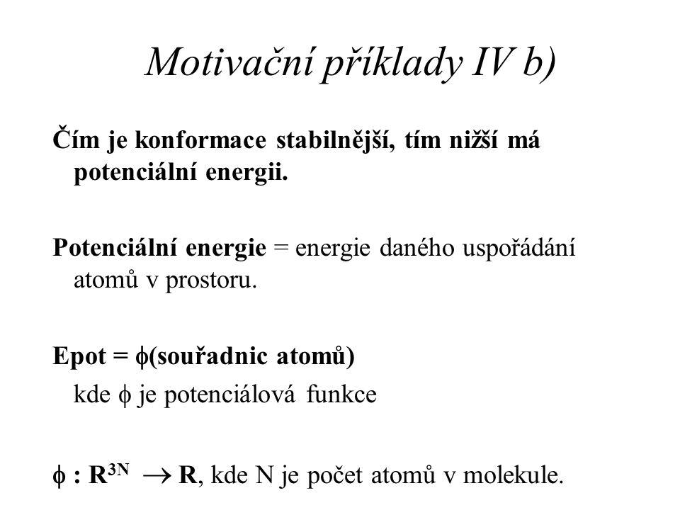 Motivační příklady IV b) Čím je konformace stabilnější, tím nižší má potenciální energii. Potenciální energie = energie daného uspořádání atomů v pros