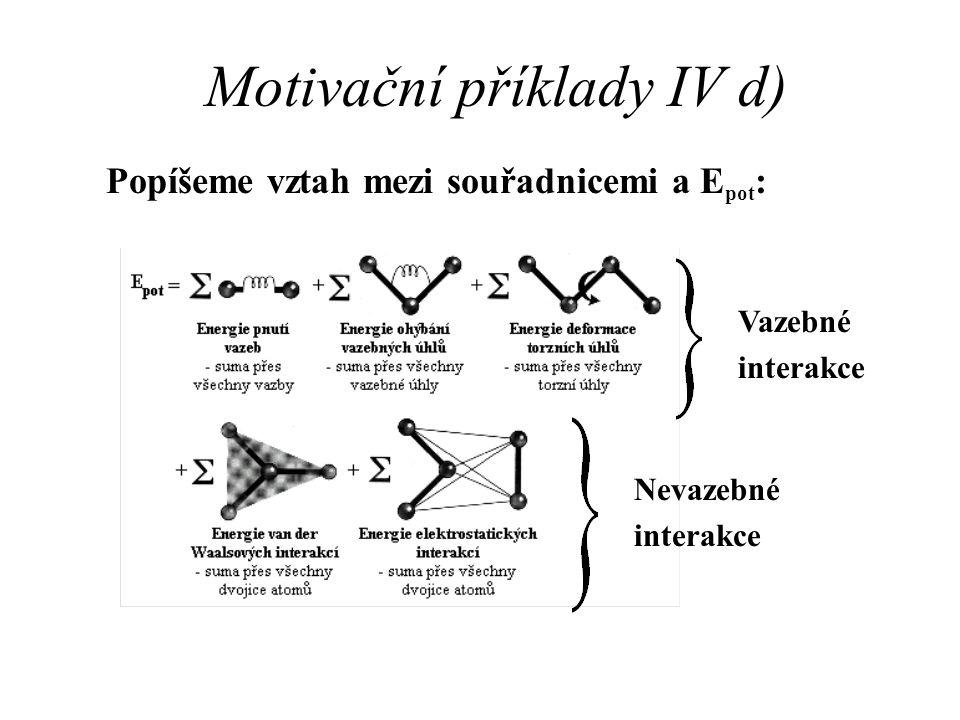 Motivační příklady IV d) Popíšeme vztah mezi souřadnicemi a E pot : Nevazebné interakce Vazebné interakce