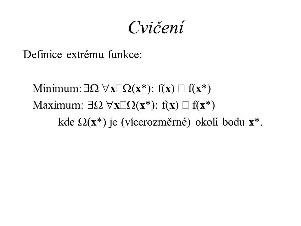 Cvičení Definice extrému funkce: Minimum:  x  (x*): f(x)  f(x*) Maximum:  x  (x*): f(x)  f(x*) kde  (x*) je (vícerozměrné) okolí bodu