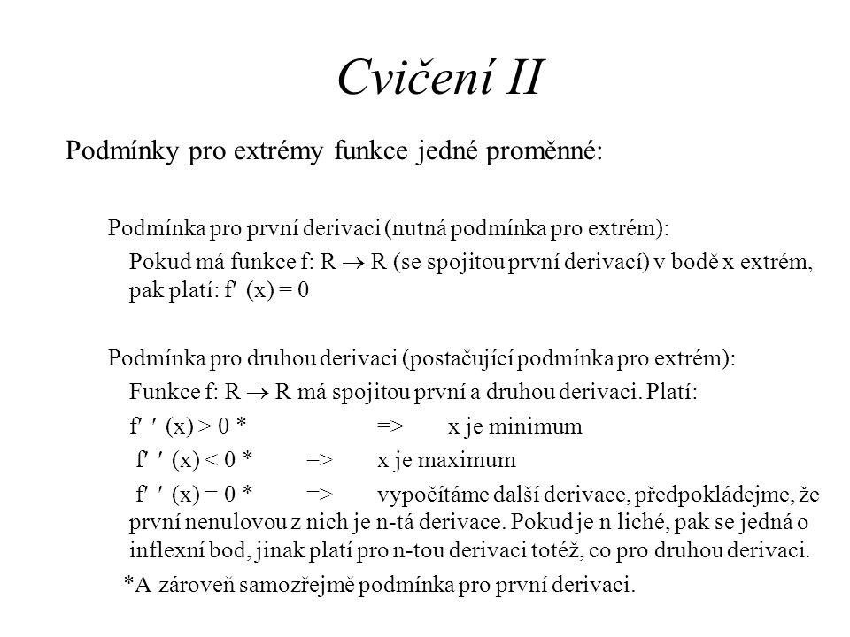 Cvičení II Podmínky pro extrémy funkce jedné proměnné: Podmínka pro první derivaci (nutná podmínka pro extrém): Pokud má funkce f: R  R (se spojitou