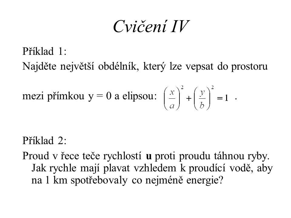 Cvičení IV Příklad 1: Najděte největší obdélník, který lze vepsat do prostoru mezi přímkou y = 0 a elipsou:. Příklad 2: Proud v řece teče rychlostí u