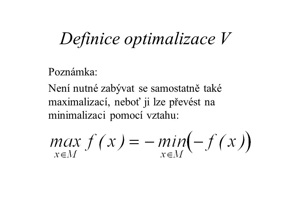 Definice optimalizace VI Speciální oblasti optimalizace: Diskrétní optimalizace: Využívají se v případech, kdy mají význam pouze celočíselná řešení.