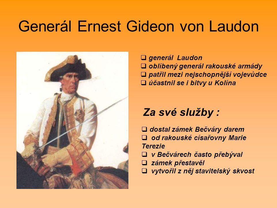 Generál Ernest Gideon von Laudon  dostal zámek Bečváry darem  od rakouské císařovny Marie Terezie  v Bečvárech často přebýval  zámek přestavěl  v