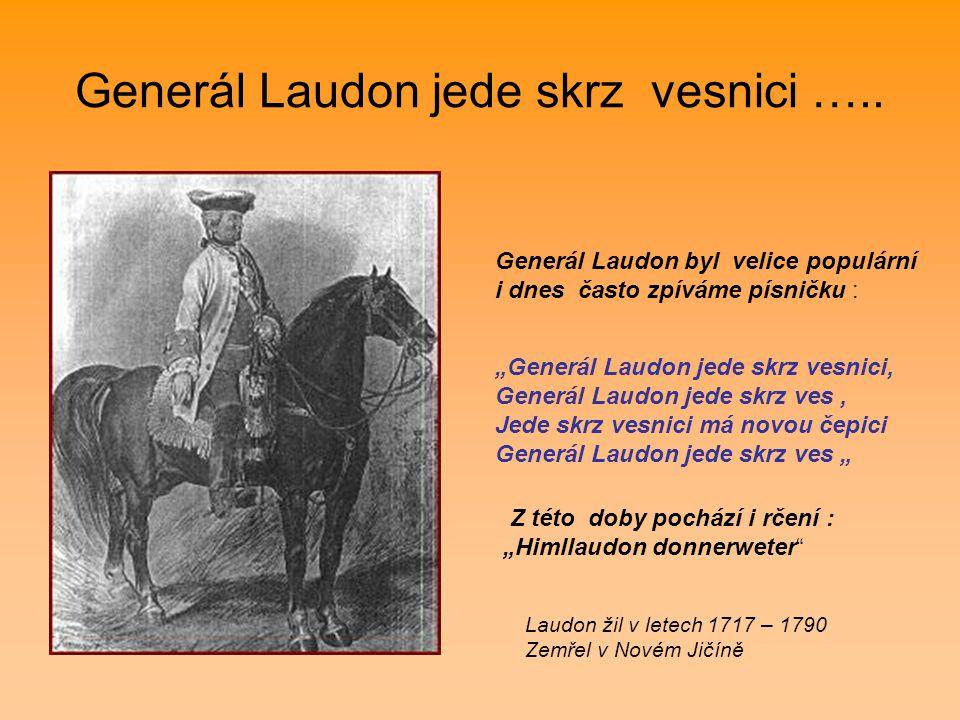 """Generál Laudon jede skrz vesnici ….. Generál Laudon byl velice populární i dnes často zpíváme písničku : """"Generál Laudon jede skrz vesnici, Generál La"""