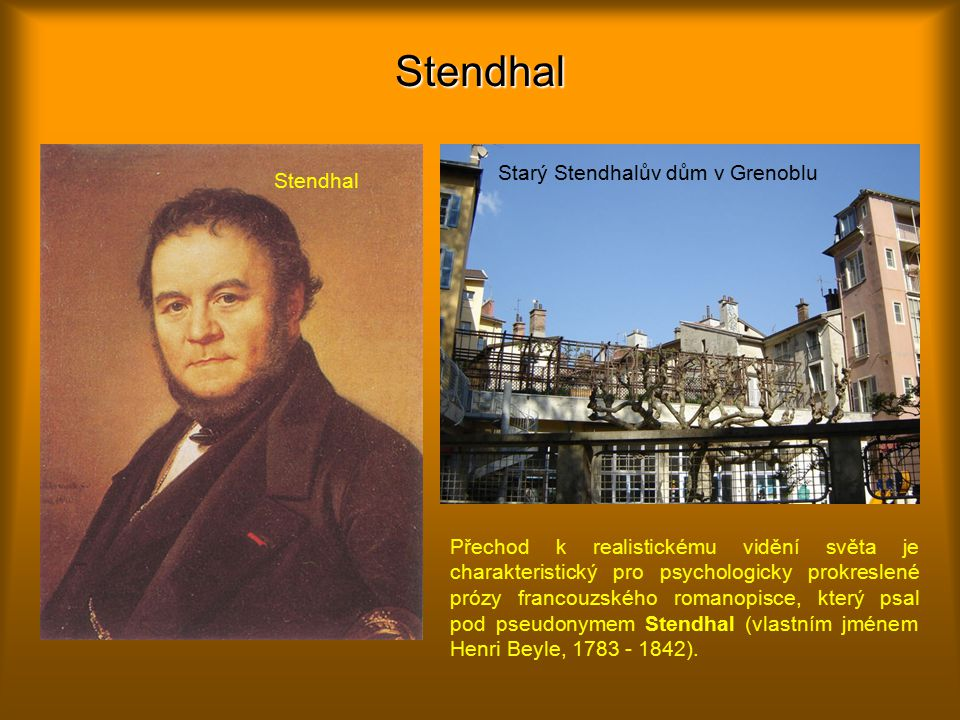 Stendhal Starý Stendhalův dům v Grenoblu Přechod k realistickému vidění světa je charakteristický pro psychologicky prokreslené prózy francouzského romanopisce, který psal pod pseudonymem Stendhal (vlastním jménem Henri Beyle, 1783 - 1842).