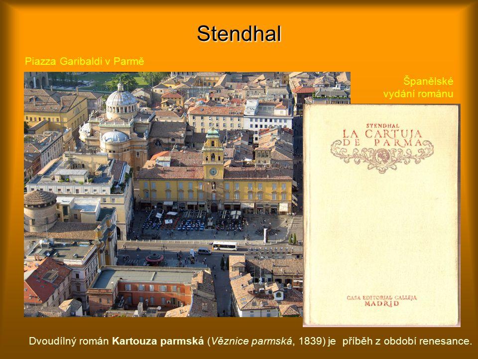 Stendhal Piazza Garibaldi v Parmě Dvoudílný román Kartouza parmská (Věznice parmská, 1839) je příběh z období renesance.