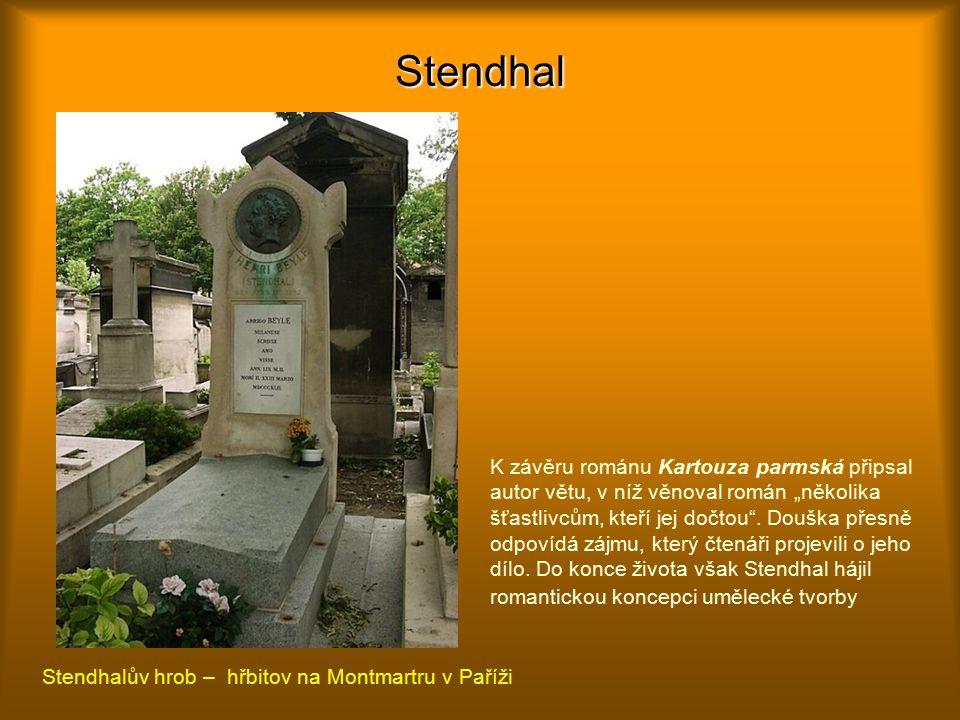 """Stendhal Stendhalův hrob – hřbitov na Montmartru v Paříži K závěru románu Kartouza parmská připsal autor větu, v níž věnoval román """"několika šťastlivcům, kteří jej dočtou ."""