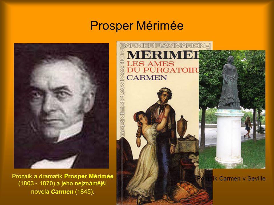 Prosper Mérimée Prozaik a dramatik Prosper Mérimée (1803 - 1870) a jeho nejznámější novela Carmen (1845).