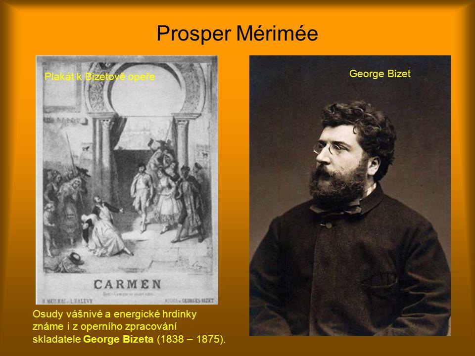 Prosper Mérimée Osudy vášnivé a energické hrdinky známe i z operního zpracování skladatele George Bizeta (1838 – 1875).