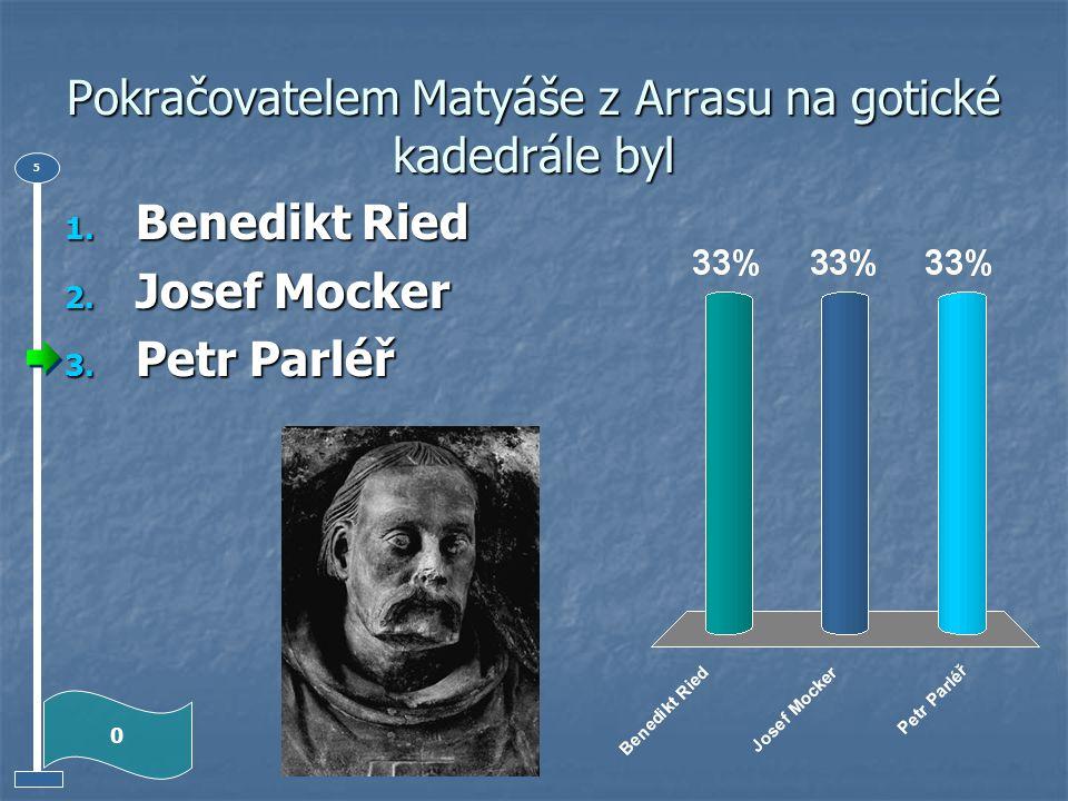 Prvním stavitelem Chrámu sv. Víta byl 0 5 1. Matyáš z Arrasu 2. Petr Parléř 3. Benedikt Ried