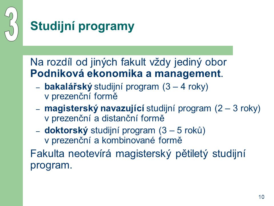 10 Studijní programy Na rozdíl od jiných fakult vždy jediný obor Podniková ekonomika a management.