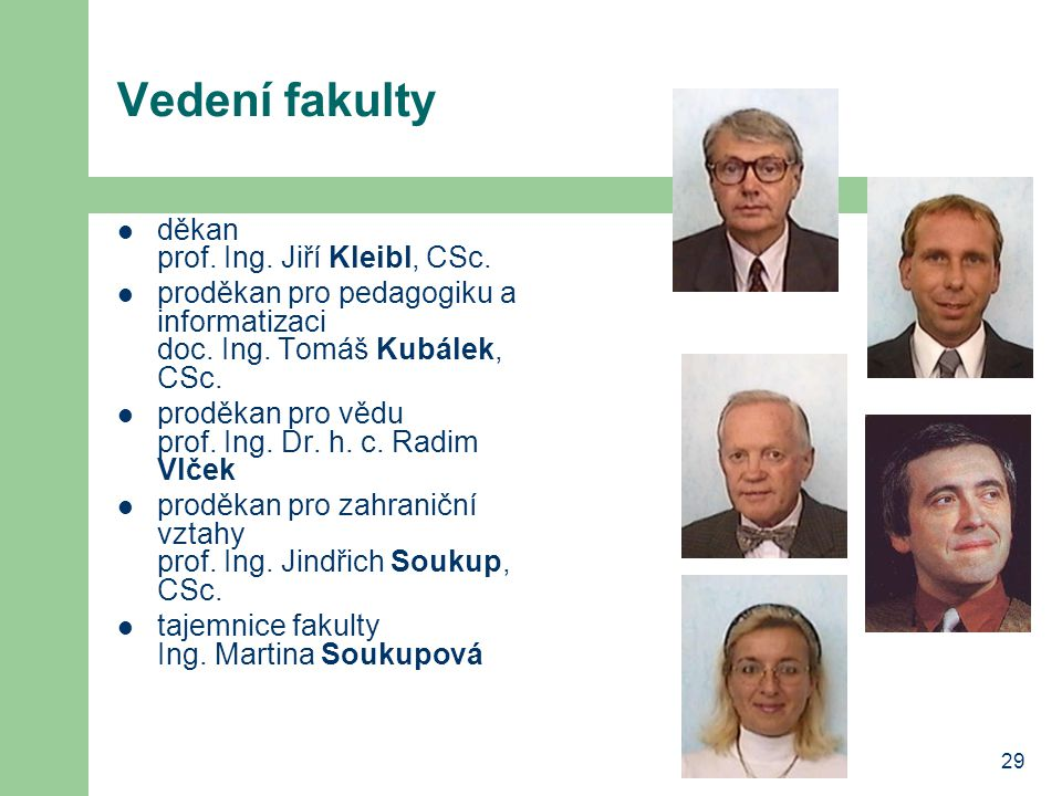 29 Vedení fakulty děkan prof. Ing. Jiří Kleibl, CSc.
