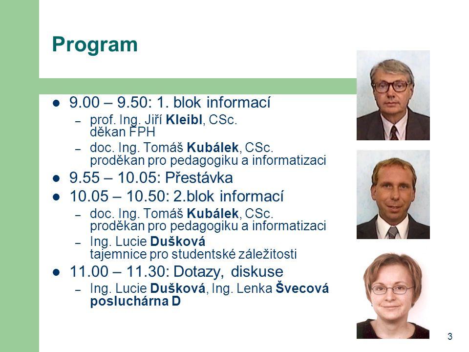 3 Program 9.00 – 9.50: 1. blok informací – prof. Ing.