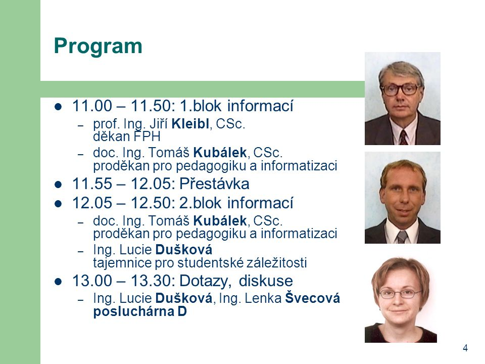 4 Program 11.00 – 11.50: 1.blok informací – prof. Ing.