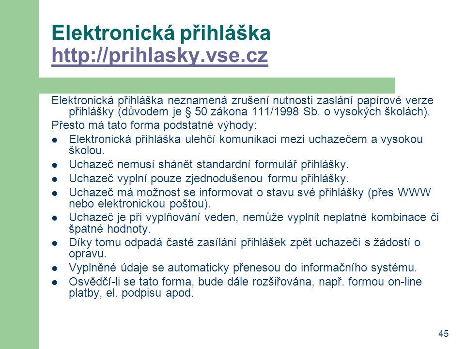 45 Elektronická přihláška http://prihlasky.vse.cz http://prihlasky.vse.cz Elektronická přihláška neznamená zrušení nutnosti zaslání papírové verze přihlášky (důvodem je § 50 zákona 111/1998 Sb.