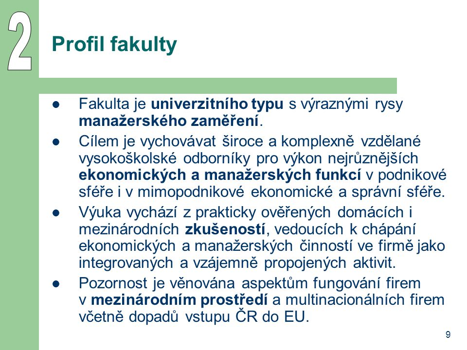 9 Profil fakulty Fakulta je univerzitního typu s výraznými rysy manažerského zaměření.
